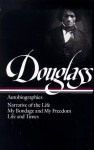 Autobiographies: Narrative of the Life of Frederick Douglass, an American Slave/My Bondage & My Freedom/Life & Times of Frederick Douglass - Frederick Douglass