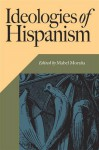 Ideologies of Hispanism (Hispanic Issues) - Mabel Morana