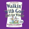 Walkin' With God Ain't for Wimps: Spirit-Lifting Stories for the Young at Heart (Audio) - Karen O'Connor