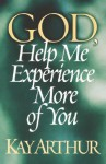 God, Help Me Experience More of You - Kay Arthur