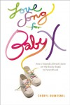 Love Song For Baby X: How I Stayed (Almost) Sane on the Rocky Road to Parenthood - Cheryl Dumesnil