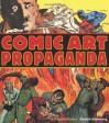 Comic Art Propaganda: A Graphic History - Fredrik Strömberg, Peter Kuper