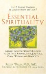 Essential Spirituality: The 7 Central Practices to Awaken Heart and Mind - Roger Walsh