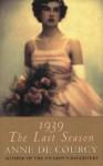 1939: The Last Season - Anne de Courcy