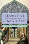 Florence & Baghdad: Renaissance Art and Arab Science - Hans Belting, Deborah Lucas Schneider