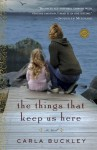 Things That Keep Us Here, The: A Novel - Carla Buckley