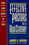 Effective Pastors for a New Century: Helping Leaders Strategize for Success - James E. Means, Bill Hull