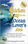 Chicken Soup for the Ocean Lover's Soul: Amazing Sea Stories and Wyland Artwork to Open the Heart and Rekindle the Spirit (Chicken Soup for the Soul) - Jack Canfield, Mark Victor Hansen, Wyland
