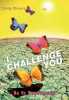 I Challenge You: Be Ye Transformed - Cindy Brown