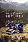 Rocky Mountain Futures: An Ecological Perspective - Jill Baron, Paul R. Ehrlich, Paul R. Ehrlich