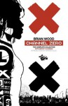 Channel Zero: The Complete Collection - Brian Wood, Becky Cloonan