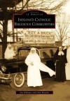 Indiana's Catholic Religious Communities - Jim Hillman, John Murphy