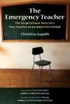The Emergency Teacher: The Inspirational Story of a New Teacher in an Inner City School - Christina Asquith, Mark Bowden, Harry K. Wong