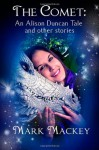 The Comet: An Alison Duncan Tale and Other Stories - Mark Mackey