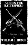 Across The Battlefield - William C. Busch
