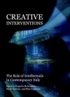Creative Interventions: The Role of Intellectuals in Contemporary Italy - Eugenio Bolongaro, Mark Epstein, Rita Gagliano