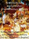 Kochbuch der zauberhaften orientalischen Rezepte: Koche und backen am Hofe der osmanischen Sultane und der Kalifen von Bagdad (German Edition) - Anne Graves