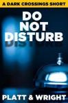 Do Not Disturb (Dark Crossings) - Sean Platt, David Wright