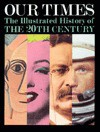 Our Times: The Illustrated History of the 20th Century - Daniel Okrent