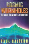 Cosmic Wormholes: The Search for Interstellar Shortcuts - Paul Halpern