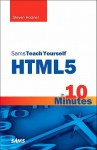 Sams Teach Yourself HTML5 in 10 Minutes (5th Edition) (Sams Teach Yourself -- Minutes) - Steven Holzner