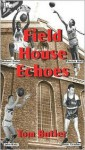 Field House Echoes - Tom Butler
