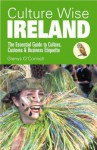 Culture Wise Ireland: The Essential Guide to Culture, Customs & Business Etiquette - Glenys O'Connell