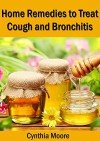 Home Remedies to Treat Cough and Bronchitis - Cynthia Moore