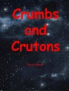 Crumbs and Crutons - David Greer