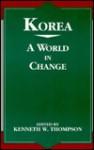 Korea: A World in Change - Kenneth W. Thompson