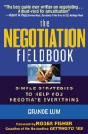 The Negotiation Fieldbook: How to Create More Value in Any Negotiation - Grande Lum, Roger Fisher