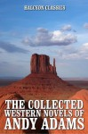 The Collected Western Novels of Andy Adams (Unexpurgated Edition) (Halcyon Classics) - Andy Adams