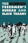 The Freedmen's Bureau and Black Texans - Barry A. Crouch