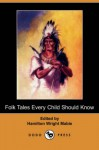 Folk Tales Every Child Should Know (Dodo Press) - Hamilton Wright Mabie