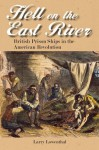 Hell on the East River: British Prison Ships in the American Revolution - Larry Lowenthal