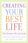 Creating Your Best Life: The Ultimate Life List Guide - Caroline Adams Miller, Michael B. Frisch