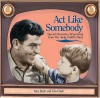 ACT Like Somebody: Special Moments of Parenting from the Andy Griffith Show - Jim Clark, Ken Beck