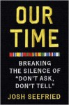 """Our Time: Breaking the Silence of """"Don't Ask, Don't Tell"""" - Joshua David Seefried"""