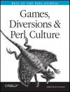 Games, Diversions & Perl Culture: Best of the Perl Journal - Jon Orwant