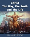 Christ, the Way, the Truth, and the Life - John Brown