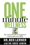 One Minute Wellness: The Natural Health & Happiness System That Never Fails - Ben Lerner, Greg Loman