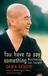 You Have to Say Something: Manifesting Zen Insight - Dainin Katagiri, Steve Hagen