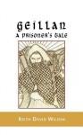 Geillan, a Prisoner's Tale - Keith D. Wilson