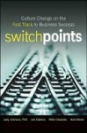 Switchpoints: Culture Change on the Fast Track to Business Success - Les Dakens, Peter Edwards, Ned Morse
