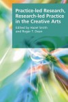 Practice-Led Research, Research-Led Practice in the Creative Arts - Hazel Smith, Roger T. Dean