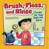 Brush, Floss, and Rinse: Caring for Your Teeth and Gums - Amanda Doering Tourville