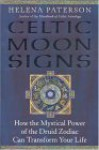 Celtic Moon Signs: How the Mystical Power of the Druid Zodiac Can Transform Your Life - Helena Paterson