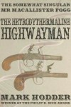 The Hetrodythermaline Highwayman - Mark Hodder