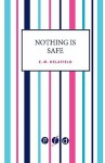 Nothing Is Safe - E.M. Delafield