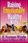 Raising Emotionally Healthy Kids - H. Norman Wright, Gary J. Oliver